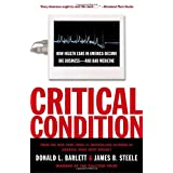 Critical Condition: How Health Care in America Became Big Business--and Bad Medicine ~ Donald L. Barlett