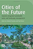 img - for Cities of the Future: Towards Integrated Sustainable Water and Landscape Management book / textbook / text book
