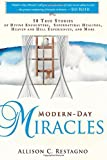 Modern-Day Miracles: 50 True Miracle Stories of Divine Encounters, Supernatural Healings, Heaven and Hell Experiences, and More