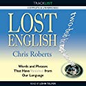 Lost English: Words and Phrases that have Vanished from Our Language (       UNABRIDGED) by Chris Roberts Narrated by John Telfer
