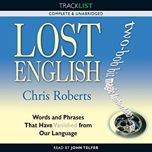 Lost English: Words and Phrases that have Vanished from Our Language | [Chris Roberts]