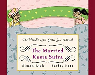 The Married Kama Sutra: The World's Least Erotic Sex Manual