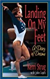 img - for by Kerri Strug Landing on My Feet: A Diary of Dreams (1998) Paperback book / textbook / text book
