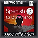 Spanish (Latin American), Volume 2 Audiobook by  earworms Learning Narrated by Beatriz Toscano, Vivian Atienza, Daniel Billings