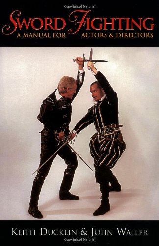 Sword Fighting: A Manual for Actors & Directors, Ducklin, Keith; Waller, John