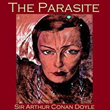The Parasite (       UNABRIDGED) by Arthur Conan Doyle Narrated by Cathy Dobson