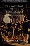 The Last Days of the Renaissance: And the March to Modernity (0465068022) by Rabb, Theodore K.
