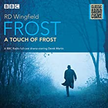 Frost: A Touch of Frost: Classic Radio Crime Radio/TV Program by R D Wingfield Narrated by Alan Dudley, Derek Martin,  full cast