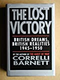 The Lost Victory: British Dreams, British Realities, 1945-50 (0333480457) by Barnett, Correlli