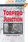 Torpedo Junction: U-boat War off Amer...