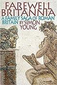 Farewell Britannia: A Family Saga of Roman Britain: Simon Young: 9780297852261: Amazon.com: Books