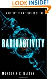 Radioactivity: A History of a Mysterious Science