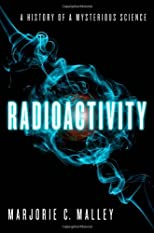 Radioactivity : a history of a mysterious science