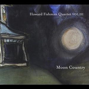 Howard Fishman Quartet Vol III: Moon Country