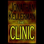 The Clinic (       UNABRIDGED) by Jonathan Kellerman Narrated by Alexander Adams