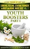 Youth Boosters Part 1 (Looking, Feeling, Staying Younger in Body and Mind, Made Easy)