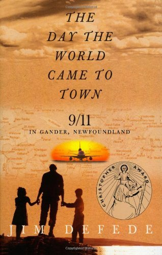 The Day the World Came to Town: 9/11 in Gander, Newfoundland (2003) (Book) written by Jim DeFede