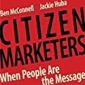 Citizen Marketers: When People Are the Message (       UNABRIDGED) by Ben McConnell, Jackie Huba Narrated by Ben McConnell, Jackie Huba