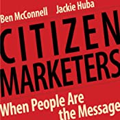 Citizen Marketers: When People Are the Message | [Ben McConnell, Jackie Huba]