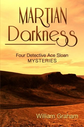 Martian Darkness: Four Detective Ace Sloan Mysteries