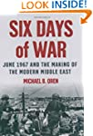 Six Days of War: June 1967 and the Ma...