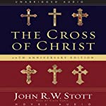 The Cross of Christ | John R. W. Stott