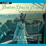 Beatrice Goes to Brighton: The Traveling Matchmaker, Book 4 (       UNABRIDGED) by M. C. Beaton Narrated by Helen Lisanti