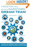 Houston Real Estate Investors Dream Team: Behind the Scenes Look at Investing in Houston from Top Real Estate Pros