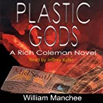 Plastic Gods: A Rich Coleman Novel, Vol. 2 (       UNABRIDGED) by William Manchee Narrated by Jeffrey Kafer