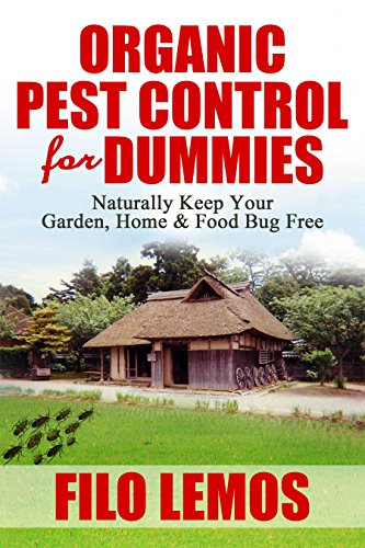Filo Lemos - Organic Pest Control for Dummies: Keep Your Garden, Home & Food Bug Free Naturally: All Natural Pest Prevention Methods, Homemade Insect Repellents Recipe, Spray (English Edition)