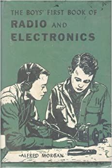 The Boys' First Book of Radio and Electronics: Alfred Morgan: Amazon.com: Books