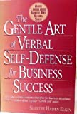 The Gentle Art of Verbal Self Defense for Business Success (0139210326) by Elgin, Suzette Haden