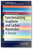 Functionalizing Graphene and Carbon Nanotubes: A Review (SpringerBriefs in Applied Sciences and Technology)