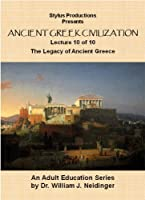 The History of Ancient Greek Civilization. Lecture 10 of 10. The Legacy of Ancient Greece.