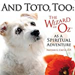 And Toto, Too: The Wizard of Oz as a Spiritual Adventure | Nathan G. Castle