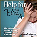 Help for Billy: A Beyond Consequences Approach to Helping Challenging Children in the Classroom (       UNABRIDGED) by Heather T. Forbes Narrated by Heather T. Forbes, LCSW