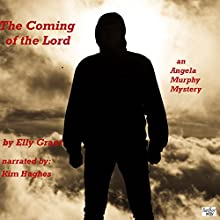 The Coming of the Lord: Angela Murphy Murder Mysteries, Book 2 Audiobook by Elly Grant Narrated by Kim Hughes