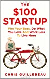 Image of The $100 Startup: Fire Your Boss, Do What You Love and Work Better to Live More
