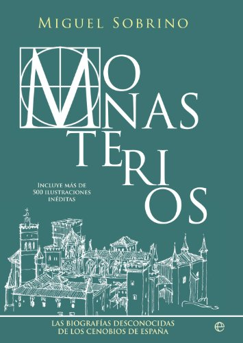 Monasterios: Un recorrido biográfico por los conjuntos monásticos más grandiosos y recónditos de España (Historia) de Miguel Sobrino González