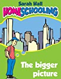 Homeschooling: The Bigger Picture (your conversation with a homeschool graduate)