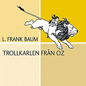 Trollkarlen från Oz [The Wonderful Wizard of Oz] Audiobook