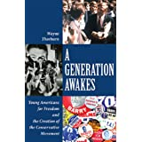 A GENERATION AWAKES: Young Americans for Freedom and the Creation of the Conservative Movementby Wayne Thorburn