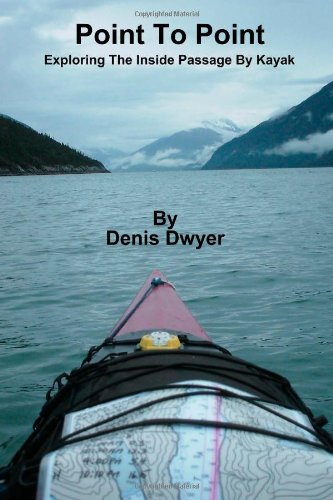 Point To Point: Exploring The Inside Passage By Kayak