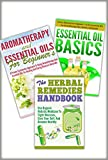 Essential Oils Box Set #28- 3 In 1 Essential Oils Basic + Aromatherapy And Essential Oils For Beginners + The Herbal Remedies (Essential Oils Set, Aromatherapy ... Book, Herbal Remedies, Natural Healing)