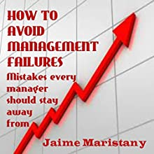 How to Avoid Management Failures: Mistakes Every Manager Should Stay Away From Audiobook by Jaime Maristany Narrated by Frank Shaw