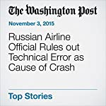 Russian Airline Official Rules out Technical Error as Cause of Crash | Andrew Roth,Ashley Halsey