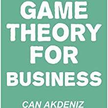 Game Theory for Business: How Successful Entrepreneurs Apply Game Theory in Their Businesses (       UNABRIDGED) by Can Akdeniz Narrated by Andrea Erickson