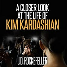 A Closer Look at the Life of Kim Kardashian: J.D. Rockefeller's Book Club Audiobook by J.D. Rockefeller Narrated by Sangita Chauhan