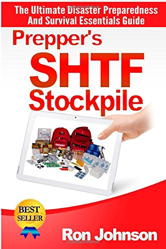Prepper's SHTF Stockpile: The Ultimate Disaster Preparedness And Survival Essentials Guide