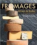 Fromages : Artisans du Qu�bec : la cr...
